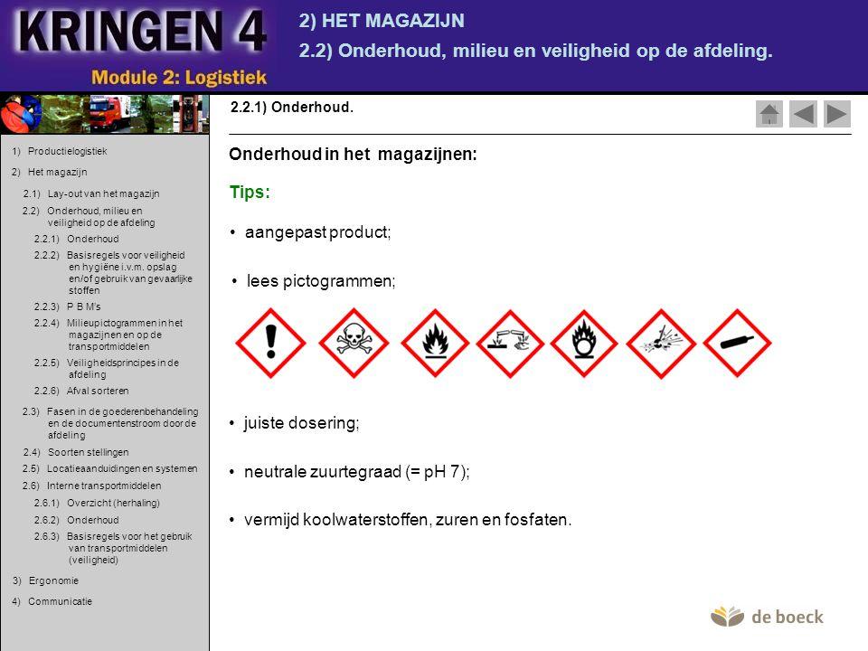 2) HET MAGAZIJN 2.2) Onderhoud, milieu en veiligheid op de afdeling. 2.2.1) Onderhoud. • aangepast product; Tips: • juiste dosering; • neutrale zuurte