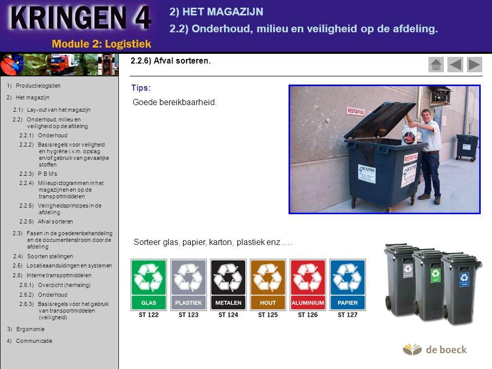 2) HET MAGAZIJN 2.2) Onderhoud, milieu en veiligheid op de afdeling. 2.2.6) Afval sorteren. Tips: Goede bereikbaarheid. Sorteer glas, papier, karton,