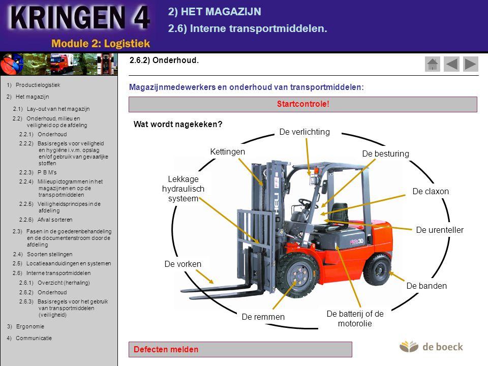 2) HET MAGAZIJN 2.6) Interne transportmiddelen. 2.6.2) Onderhoud. Magazijnmedewerkers en onderhoud van transportmiddelen: Startcontrole! Defecten meld