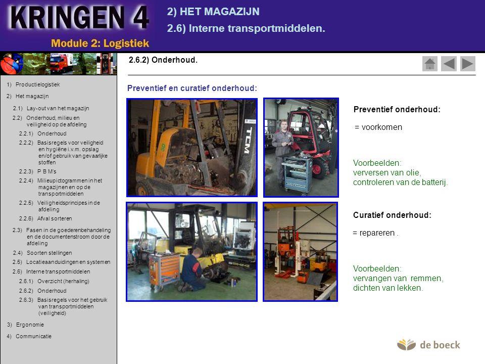 2) HET MAGAZIJN 2.6) Interne transportmiddelen. 2.6.2) Onderhoud. Preventief en curatief onderhoud: Preventief onderhoud: = voorkomen Curatief onderho