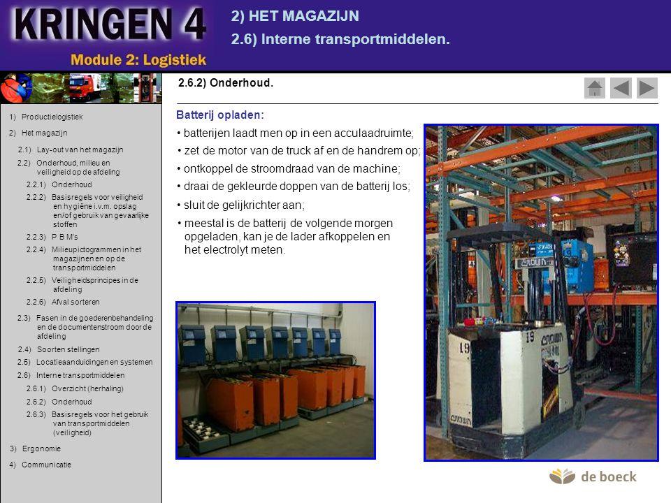 2) HET MAGAZIJN 2.6) Interne transportmiddelen. 2.6.2) Onderhoud. Batterij opladen: • batterijen laadt men op in een acculaadruimte; • zet de motor va