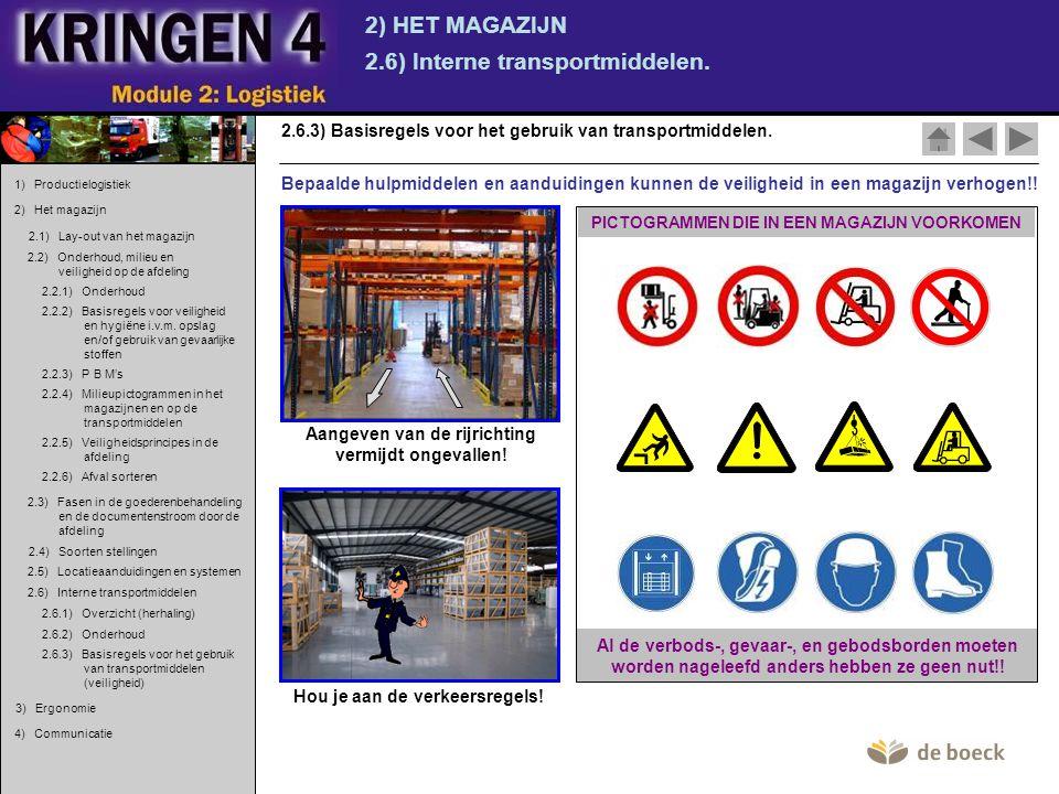2) HET MAGAZIJN 2.6) Interne transportmiddelen. 2.6.3) Basisregels voor het gebruik van transportmiddelen. Aangeven van de rijrichting vermijdt ongeva