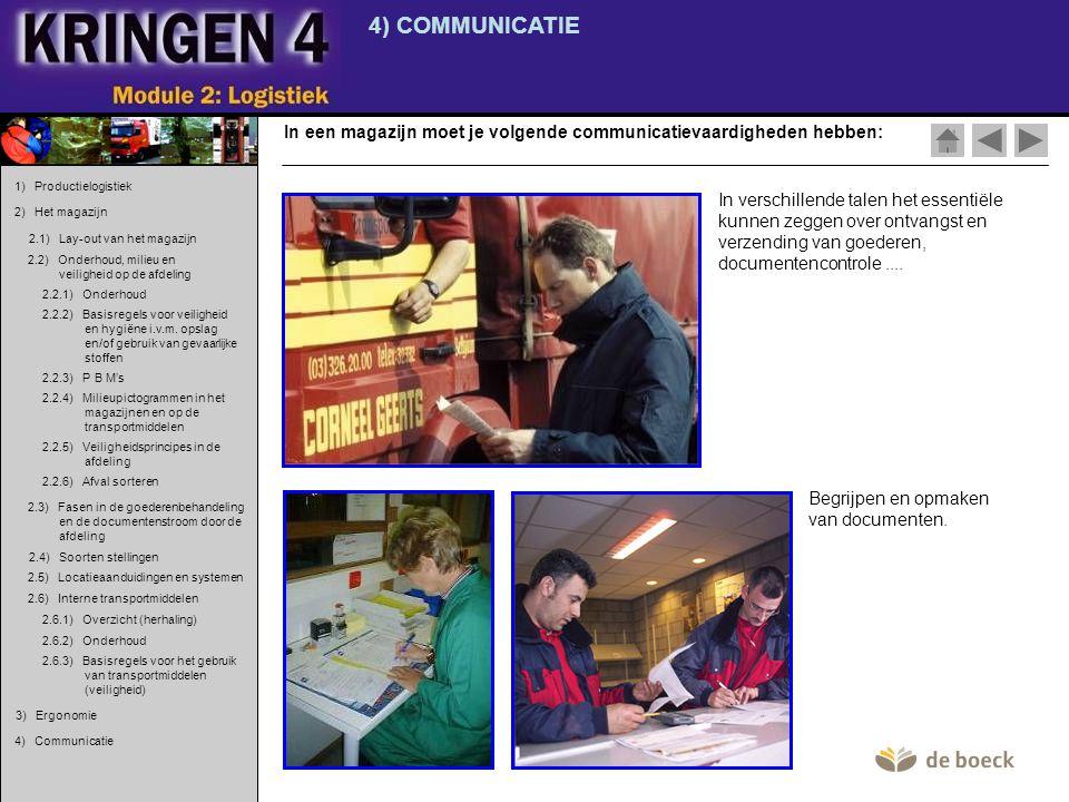 4) COMMUNICATIE In een magazijn moet je volgende communicatievaardigheden hebben: In verschillende talen het essentiële kunnen zeggen over ontvangst e