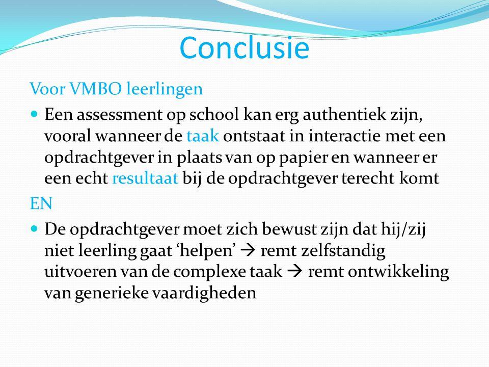 Conclusie Voor VMBO leerlingen  Een assessment op school kan erg authentiek zijn, vooral wanneer de taak ontstaat in interactie met een opdrachtgever