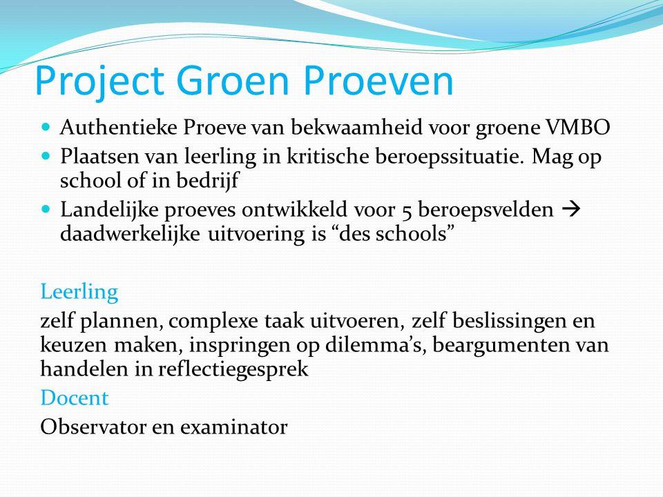 Project Groen Proeven  Authentieke Proeve van bekwaamheid voor groene VMBO  Plaatsen van leerling in kritische beroepssituatie. Mag op school of in
