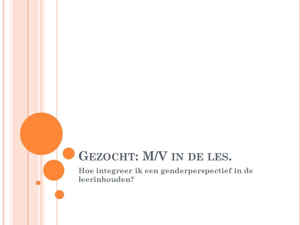 G EZOCHT : M/V IN DE LES. Hoe integreer ik een genderperspectief in de leerinhouden?