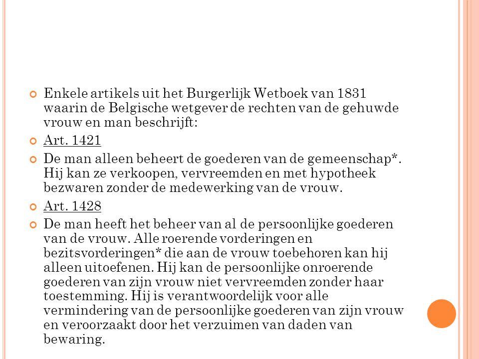 Enkele artikels uit het Burgerlijk Wetboek van 1831 waarin de Belgische wetgever de rechten van de gehuwde vrouw en man beschrijft: Art. 1421 De man a