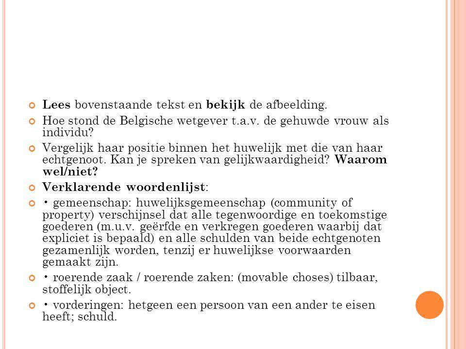 Lees bovenstaande tekst en bekijk de afbeelding. Hoe stond de Belgische wetgever t.a.v. de gehuwde vrouw als individu? Vergelijk haar positie binnen h