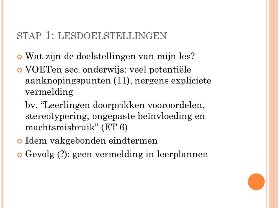 STAP 1: LESDOELSTELLINGEN Wat zijn de doelstellingen van mijn les? VOETen sec. onderwijs: veel potentiële aanknopingspunten (11), nergens expliciete v