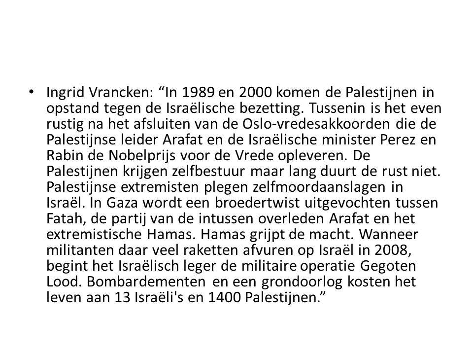 """• Ingrid Vrancken: """"In 1989 en 2000 komen de Palestijnen in opstand tegen de Israëlische bezetting. Tussenin is het even rustig na het afsluiten van d"""