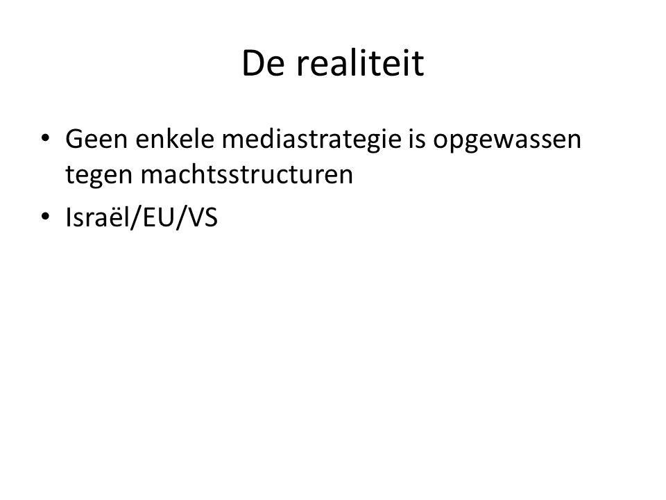 De realiteit • Geen enkele mediastrategie is opgewassen tegen machtsstructuren • Israël/EU/VS