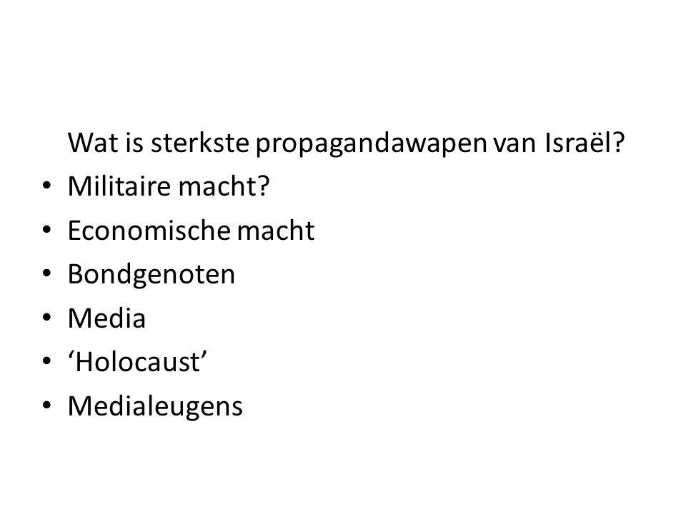 Wat is sterkste propagandawapen van Israël? • Militaire macht? • Economische macht • Bondgenoten • Media • 'Holocaust' • Medialeugens