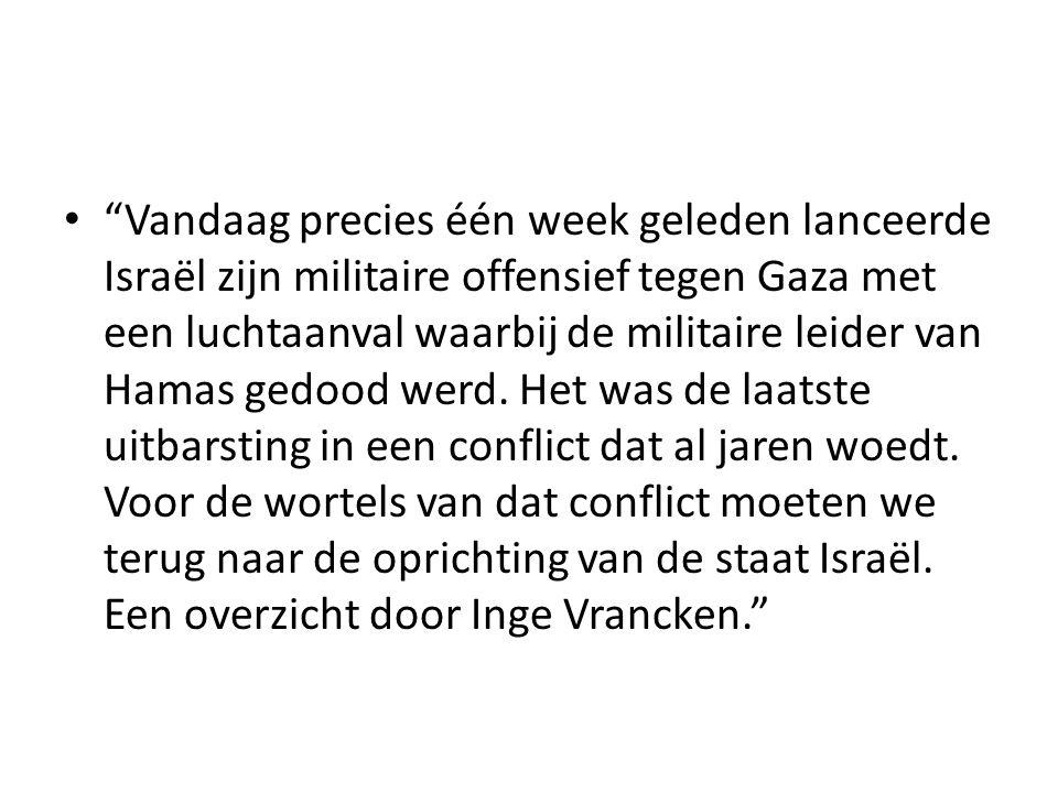 """• """"Vandaag precies één week geleden lanceerde Israël zijn militaire offensief tegen Gaza met een luchtaanval waarbij de militaire leider van Hamas ged"""