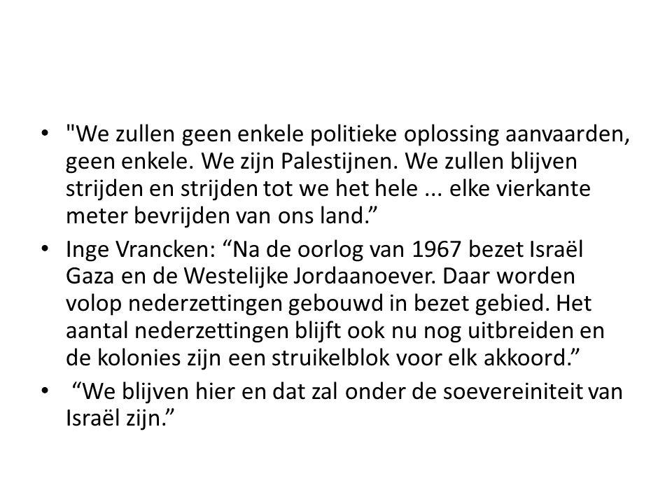 • Ingrid Vrancken: In 1989 en 2000 komen de Palestijnen in opstand tegen de Israëlische bezetting.