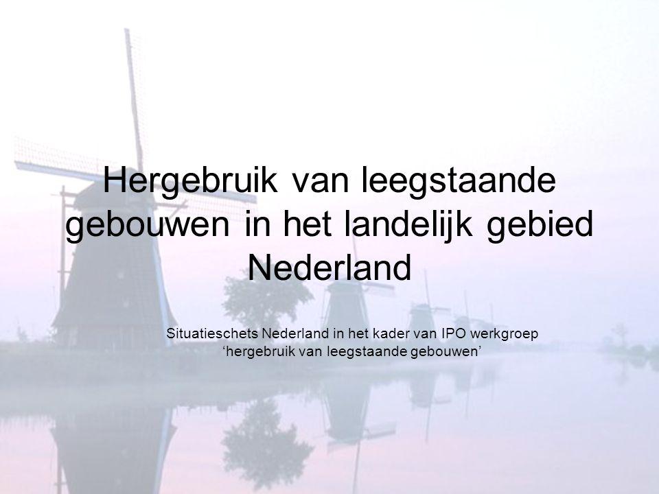 Hergebruik van leegstaande gebouwen in het landelijk gebied Nederland Situatieschets Nederland in het kader van IPO werkgroep 'hergebruik van leegstaa