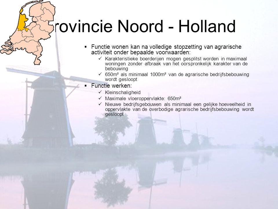 Provincie Noord - Holland  Functie wonen kan na volledige stopzetting van agrarische activiteit onder bepaalde voorwaarden:  Karakteristieke boerder