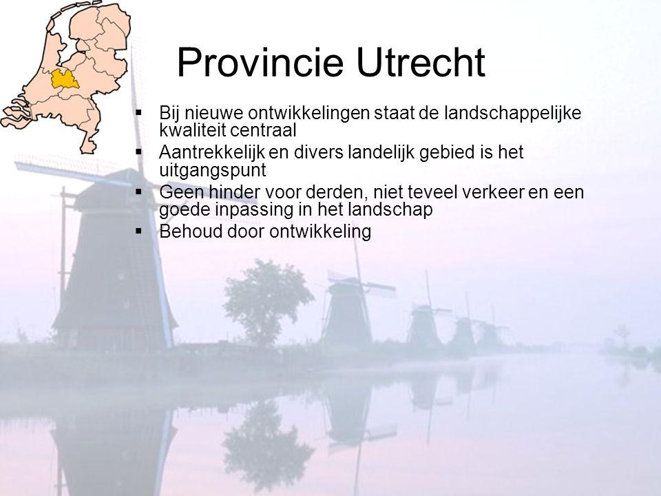 Provincie Utrecht  Bij nieuwe ontwikkelingen staat de landschappelijke kwaliteit centraal  Aantrekkelijk en divers landelijk gebied is het uitgangsp
