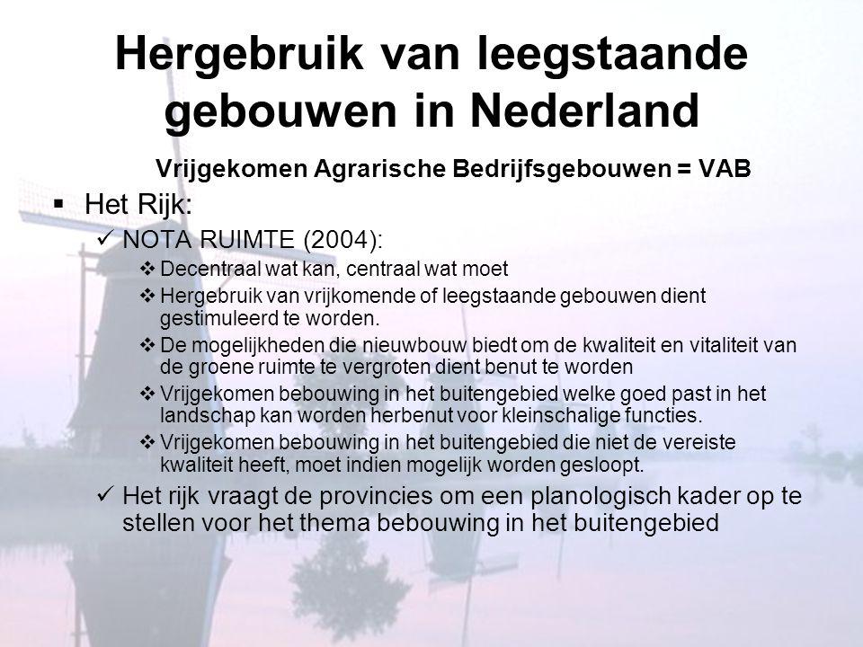 Hergebruik van leegstaande gebouwen in Nederland  De provincies:  Via het streekplan/omgevingsplan sturing geven aan de gemeenten, door aan te geven welke functies in principe wel of niet welkom zijn in vab's, en hoe de gemeente daarin kan sturen.