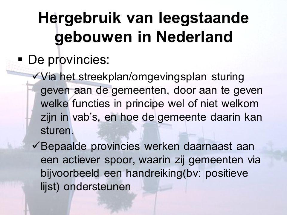 Hergebruik van leegstaande gebouwen in Nederland  De provincies:  Via het streekplan/omgevingsplan sturing geven aan de gemeenten, door aan te geven