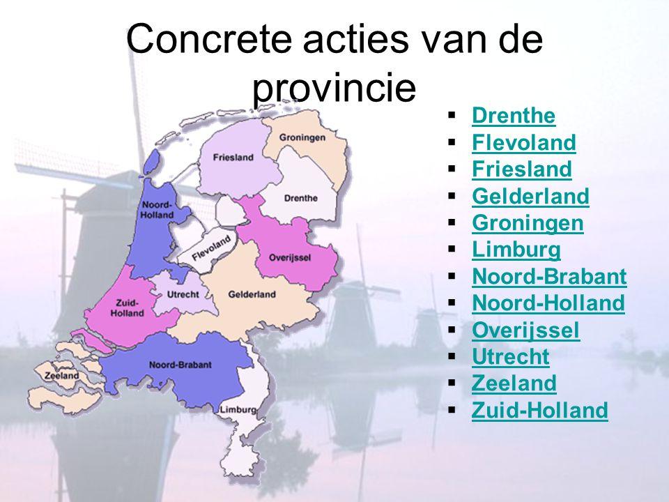 Concrete acties van de provincie  Drenthe Drenthe  Flevoland Flevoland  Friesland Friesland  Gelderland Gelderland  Groningen Groningen  Limburg