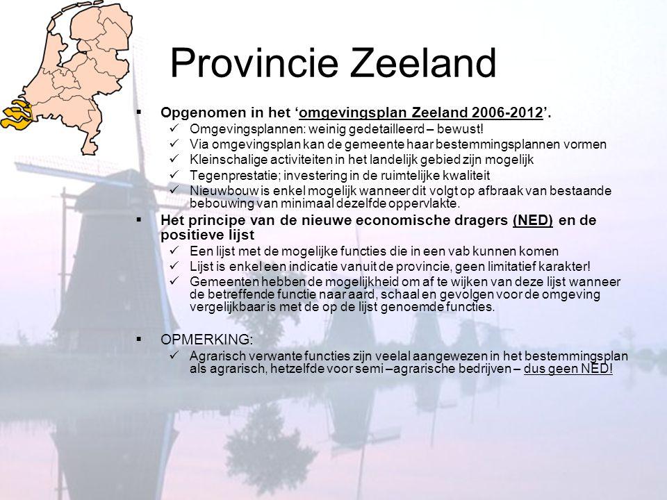 Provincie Zeeland  Tegenprestatie: investering in de ruimtelijke kwaliteit  € 8000  Per locatie moet rekening gehouden worden met:  De milieunormen  Afvalwaterlozing  Eventuele schadelijke gevolgen voor natuur en landschap beperken  Geen belemmering voor de ontwikkelingsmogelijkheden van omliggende agrarische bedrijven  Geen onevenredige toename van de automobiliteit.