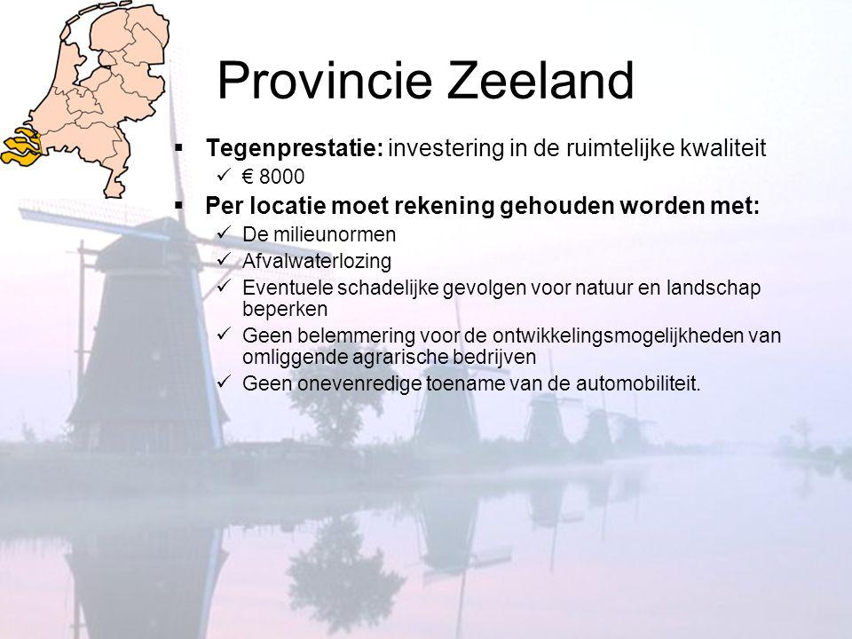 Provincie Zeeland  Tegenprestatie: investering in de ruimtelijke kwaliteit  € 8000  Per locatie moet rekening gehouden worden met:  De milieunorme