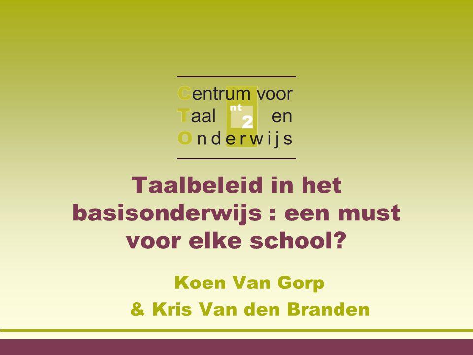 Taalbeleid in het basisonderwijs : een must voor elke school? Koen Van Gorp & Kris Van den Branden
