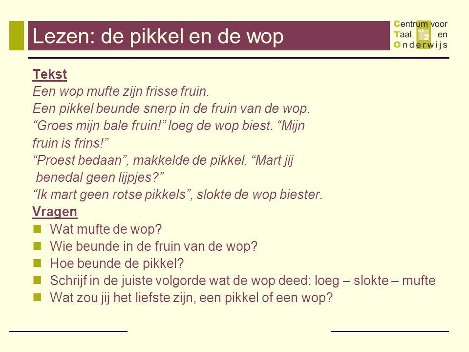 Lezen: de pikkel en de wop Tekst Een wop mufte zijn frisse fruin.