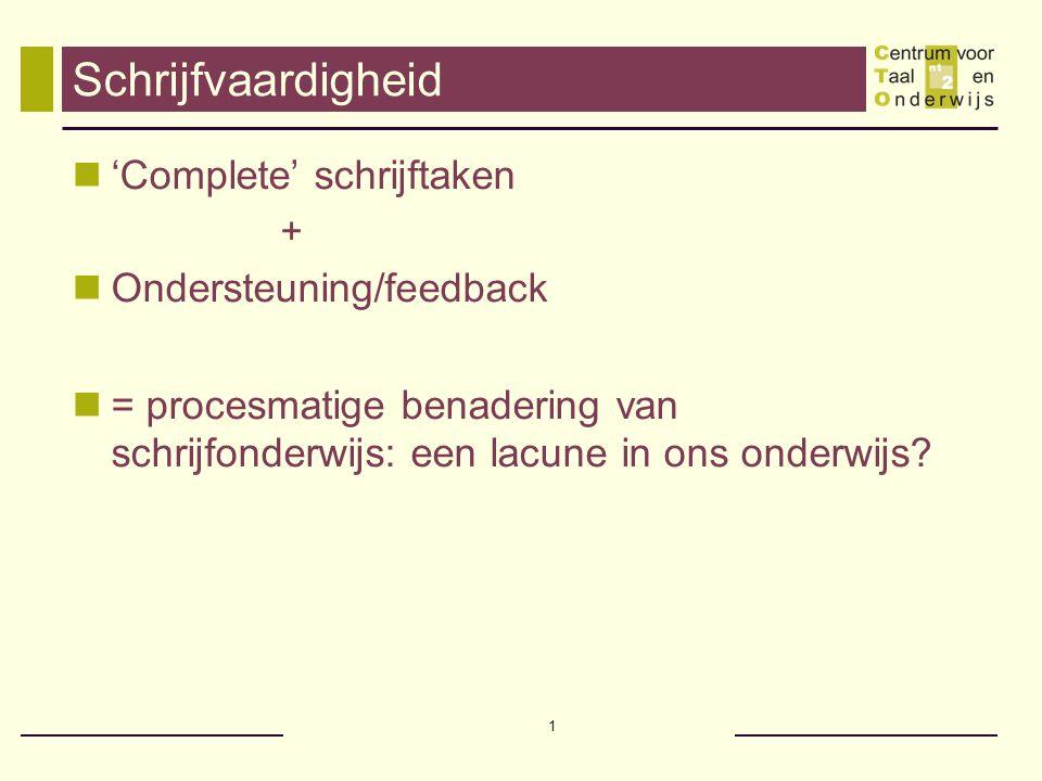 1 Schrijfvaardigheid  'Complete' schrijftaken +  Ondersteuning/feedback  = procesmatige benadering van schrijfonderwijs: een lacune in ons onderwij