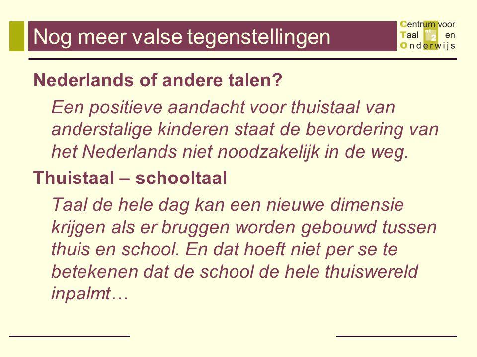 Nog meer valse tegenstellingen Nederlands of andere talen? Een positieve aandacht voor thuistaal van anderstalige kinderen staat de bevordering van he