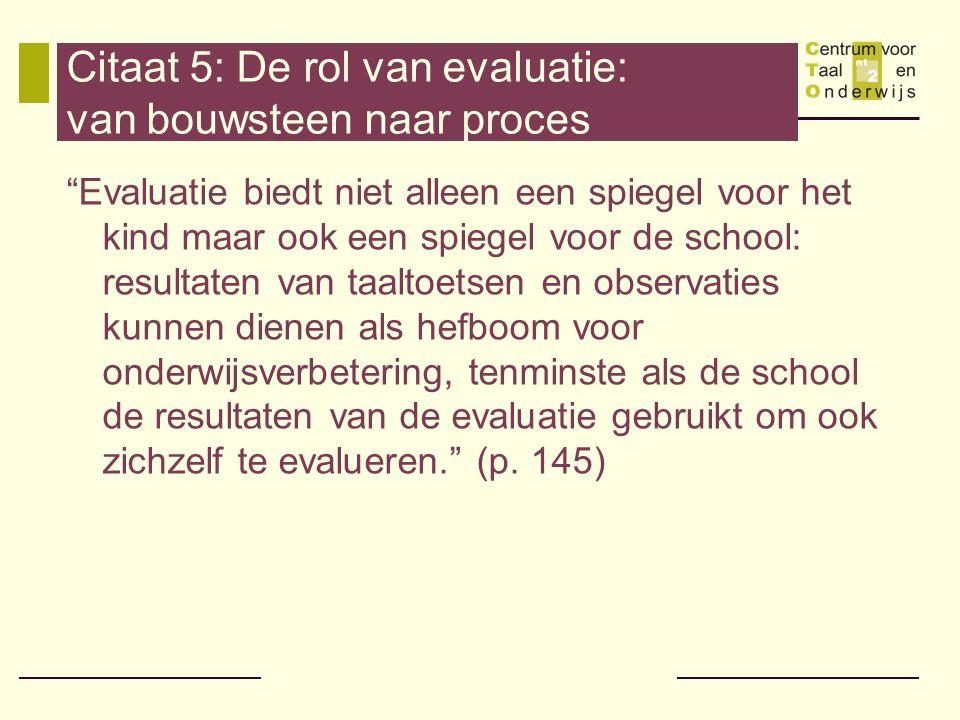 """Citaat 5: De rol van evaluatie: van bouwsteen naar proces """"Evaluatie biedt niet alleen een spiegel voor het kind maar ook een spiegel voor de school:"""