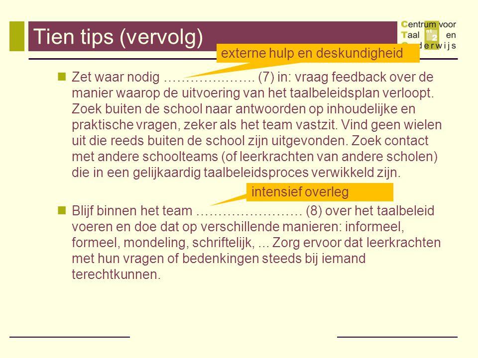 Tien tips (vervolg)  Zet waar nodig …………..……. (7) in: vraag feedback over de manier waarop de uitvoering van het taalbeleidsplan verloopt. Zoek buite
