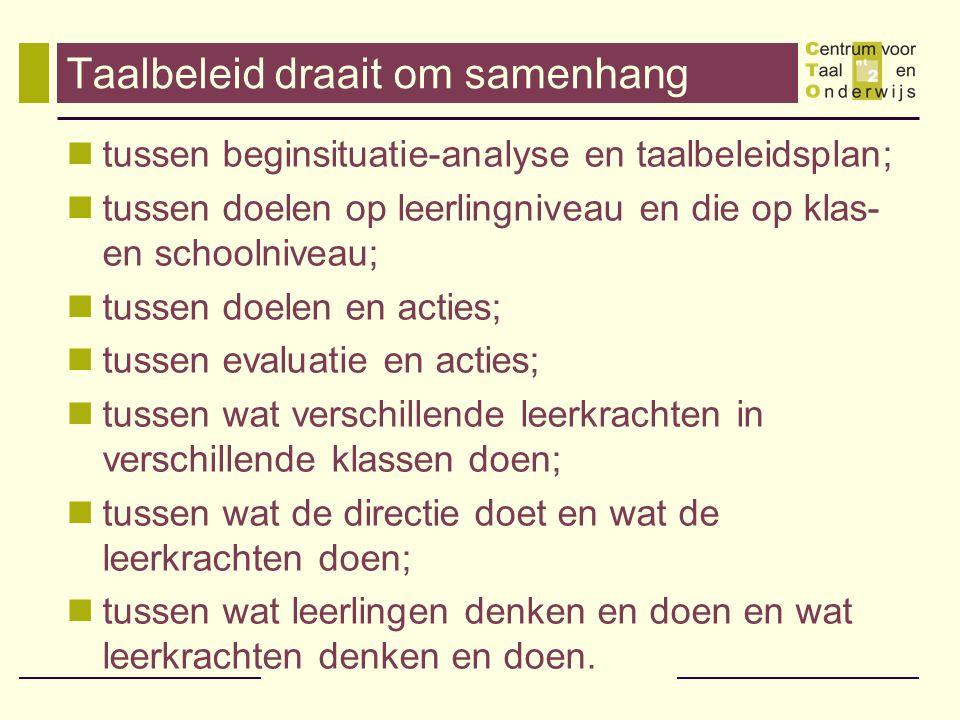 Taalbeleid draait om samenhang  tussen beginsituatie-analyse en taalbeleidsplan;  tussen doelen op leerlingniveau en die op klas- en schoolniveau; 