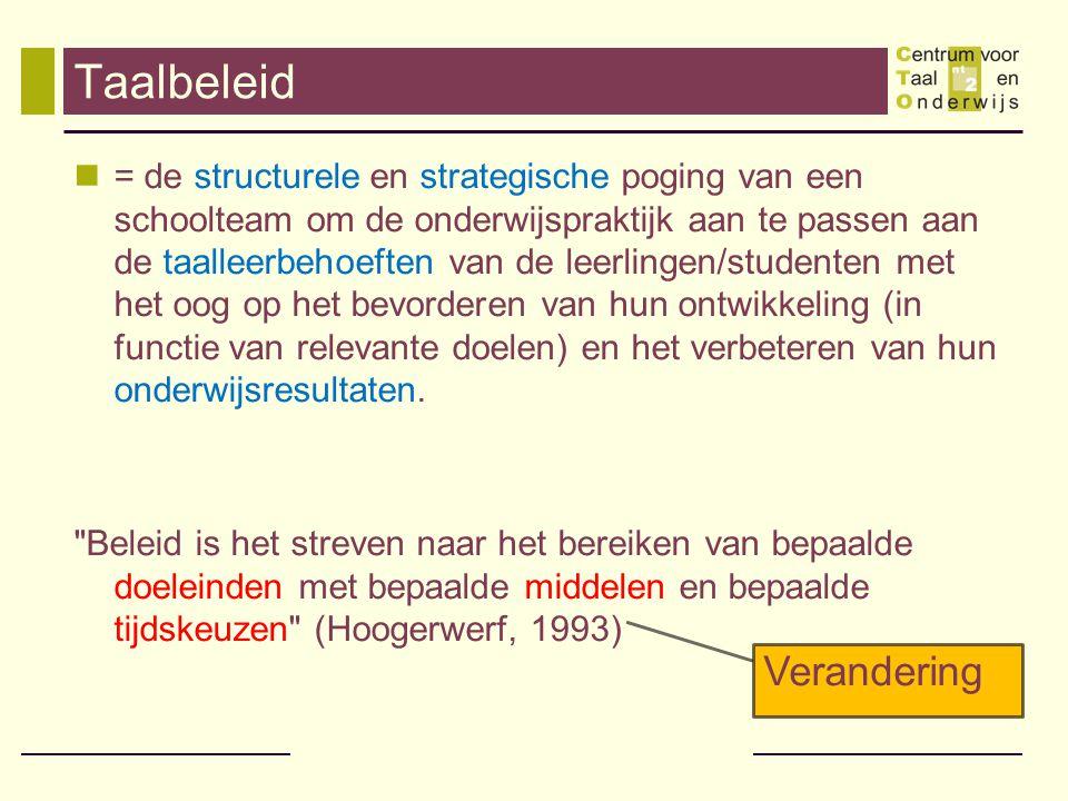 Taalbeleid  = de structurele en strategische poging van een schoolteam om de onderwijspraktijk aan te passen aan de taalleerbehoeften van de leerling