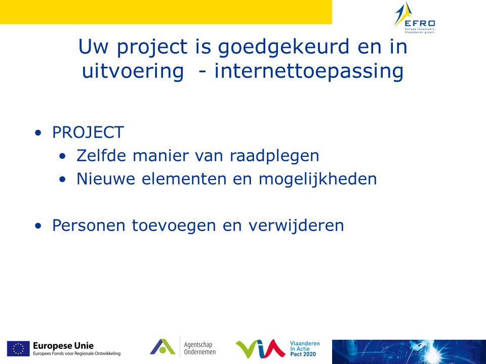 Uw project is goedgekeurd en in uitvoering - internettoepassing •PROJECT •Zelfde manier van raadplegen •Nieuwe elementen en mogelijkheden •Personen toevoegen en verwijderen