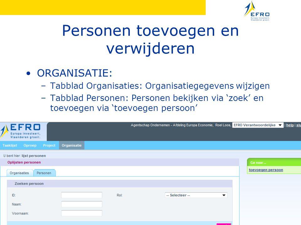 Personen toevoegen en verwijderen •ORGANISATIE: –Tabblad Organisaties: Organisatiegegevens wijzigen –Tabblad Personen: Personen bekijken via 'zoek' en toevoegen via 'toevoegen persoon'