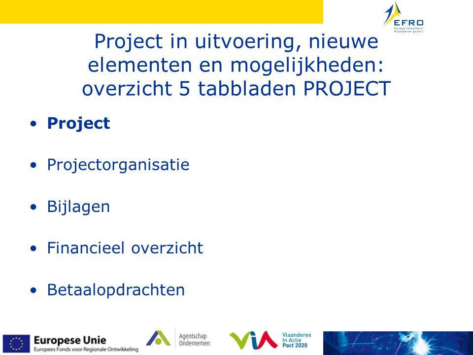 Project in uitvoering, nieuwe elementen en mogelijkheden: overzicht 5 tabbladen PROJECT •Project •Projectorganisatie •Bijlagen •Financieel overzicht •Betaalopdrachten