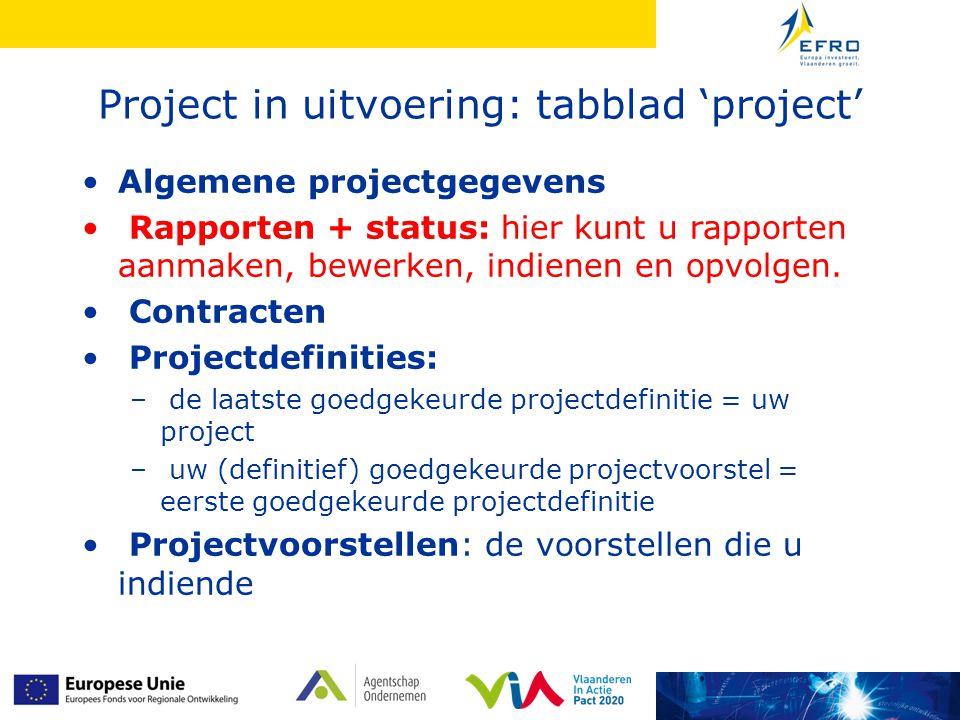 Project in uitvoering: tabblad 'project' •Algemene projectgegevens • Rapporten + status: hier kunt u rapporten aanmaken, bewerken, indienen en opvolgen.