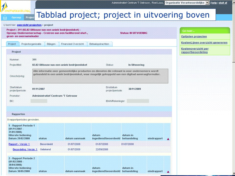 Project in uitvoering: 'financieel overzicht' •Totaaloverzicht project •Totaaloverzicht project per kostenrubriek •Totaaloverzicht project per rapport