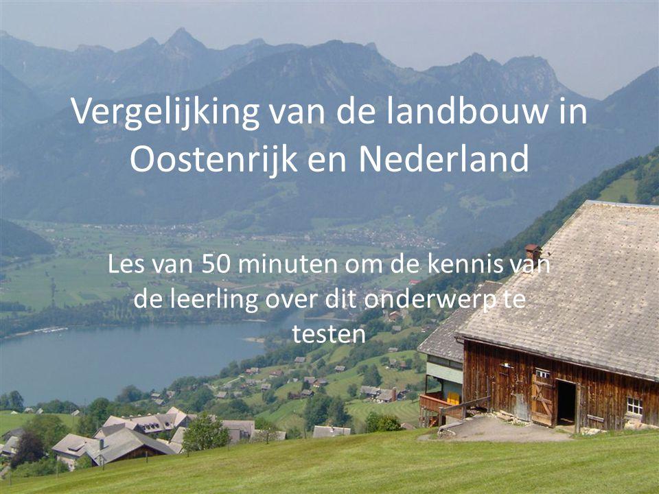Vergelijking van de landbouw in Oostenrijk en Nederland Les van 50 minuten om de kennis van de leerling over dit onderwerp te testen