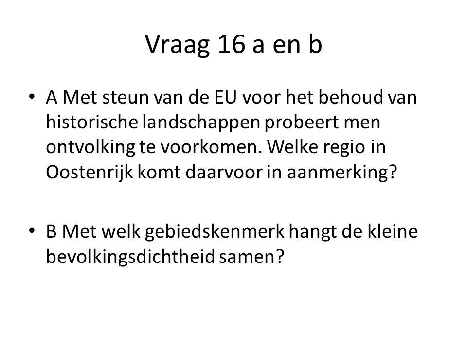 Vraag 16 a en b • A Met steun van de EU voor het behoud van historische landschappen probeert men ontvolking te voorkomen.