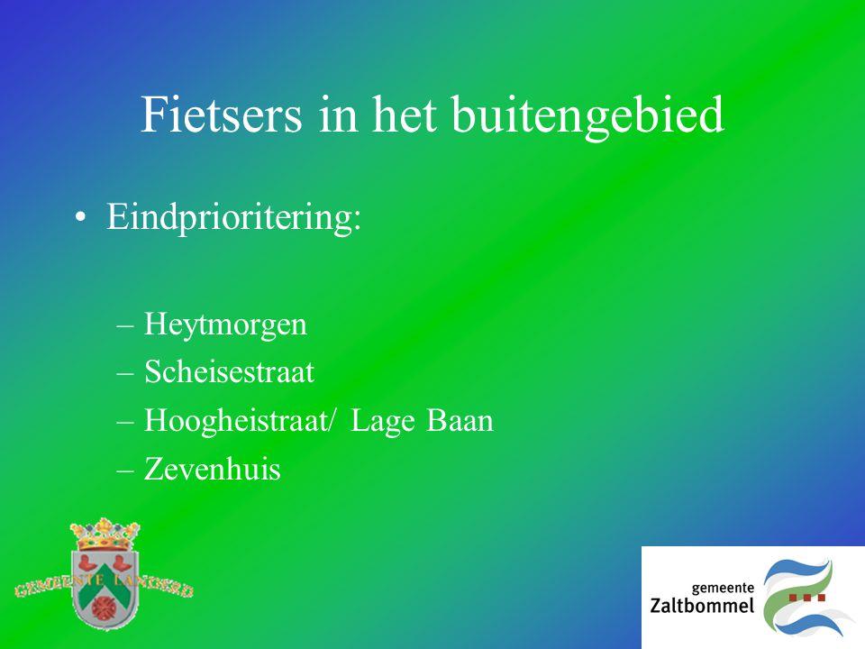 Fietsers in het buitengebied •Eindprioritering: –Heytmorgen –Scheisestraat –Hoogheistraat/ Lage Baan –Zevenhuis