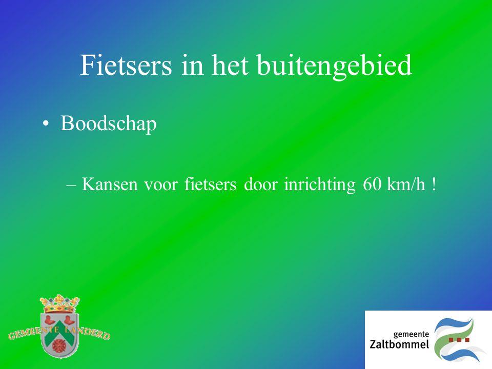 Fietsers in het buitengebied •Boodschap –Kansen voor fietsers door inrichting 60 km/h !