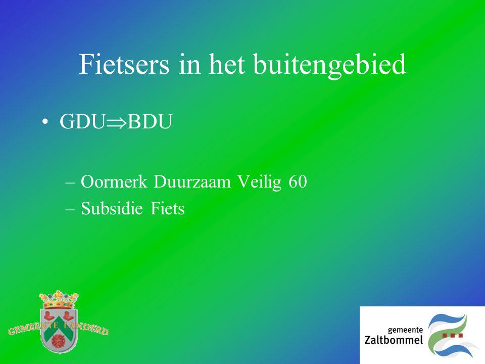 Fietsers in het buitengebied •GDU  BDU –Oormerk Duurzaam Veilig 60 –Subsidie Fiets