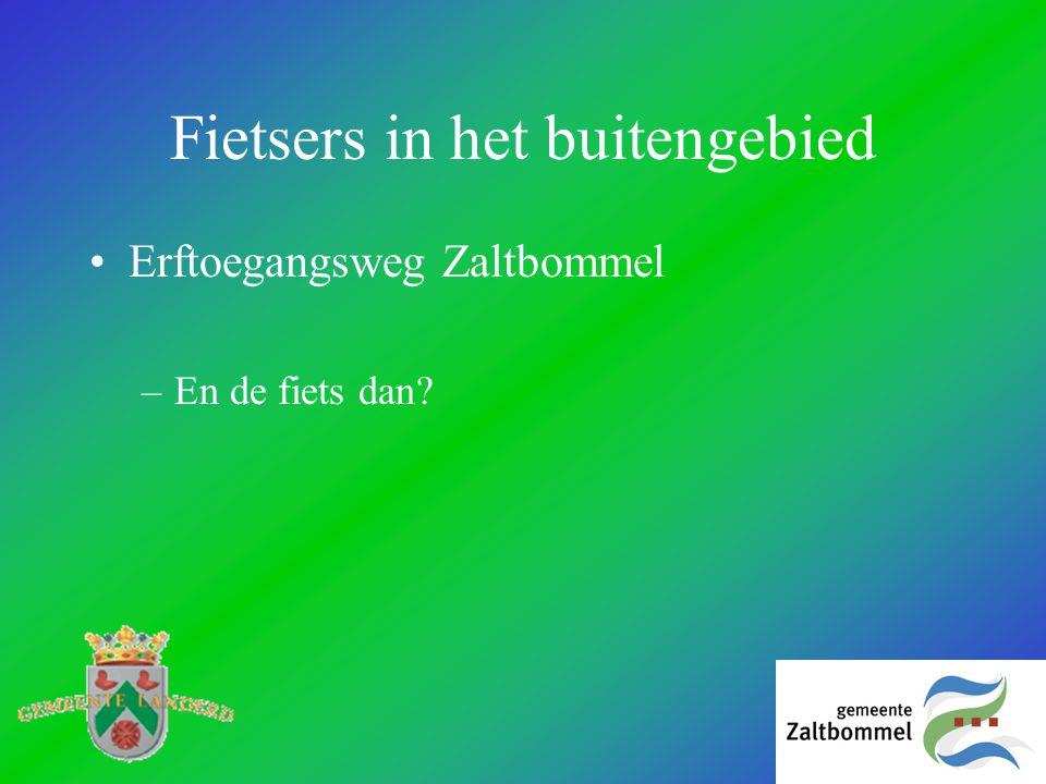 Fietsers in het buitengebied •Erftoegangsweg Zaltbommel –En de fiets dan?