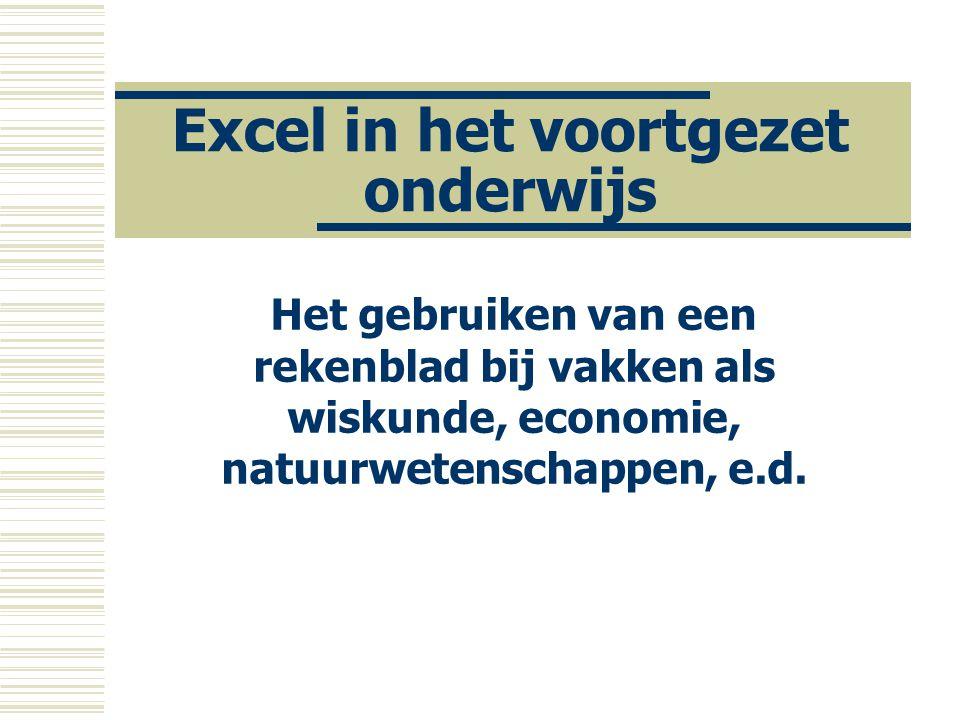 Excel in het voortgezet onderwijs Het gebruiken van een rekenblad bij vakken als wiskunde, economie, natuurwetenschappen, e.d.