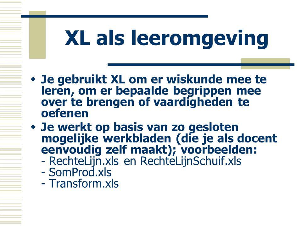 XL als leeromgeving  Je gebruikt XL om er wiskunde mee te leren, om er bepaalde begrippen mee over te brengen of vaardigheden te oefenen  Je werkt o