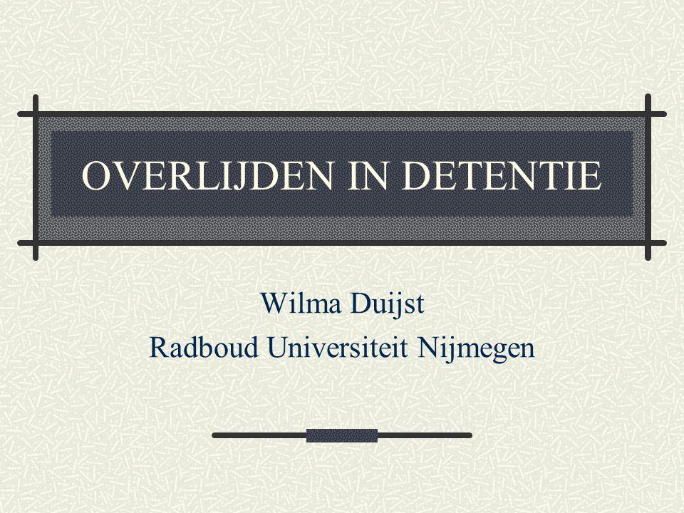OVERLIJDEN IN DETENTIE Wilma Duijst Radboud Universiteit Nijmegen