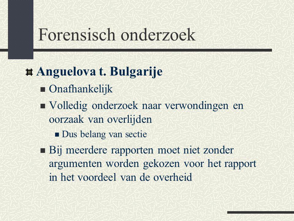 Forensisch onderzoek Anguelova t. Bulgarije  Onafhankelijk  Volledig onderzoek naar verwondingen en oorzaak van overlijden  Dus belang van sectie 