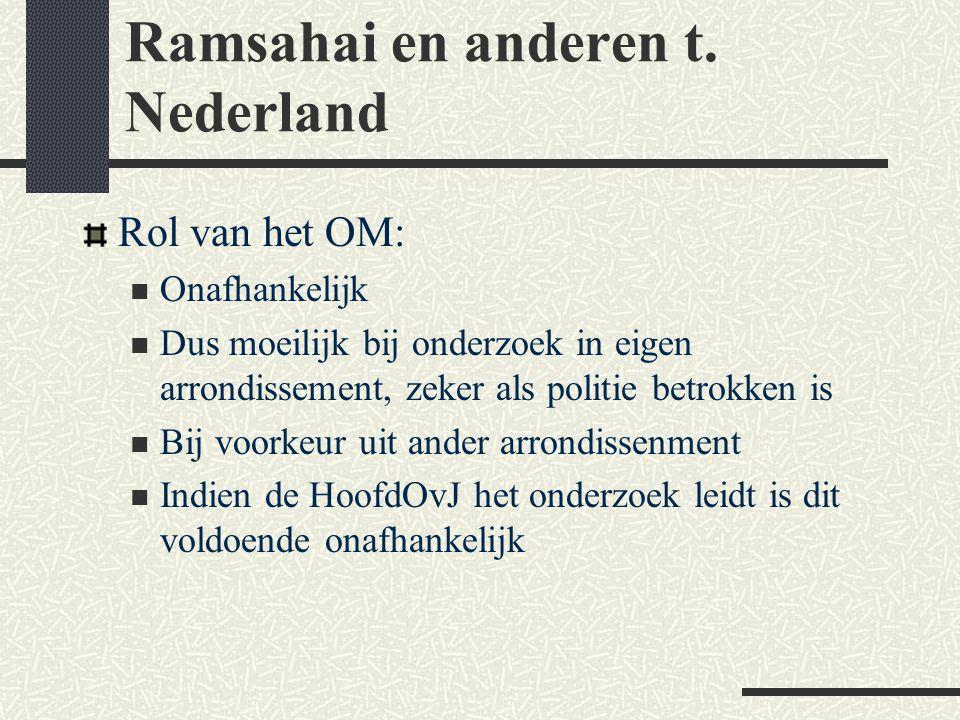 Ramsahai en anderen t. Nederland Rol van het OM:  Onafhankelijk  Dus moeilijk bij onderzoek in eigen arrondissement, zeker als politie betrokken is